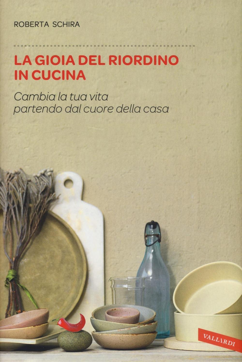 Roberta Schira - La gioia del riordino in cucina - Vallardi editore